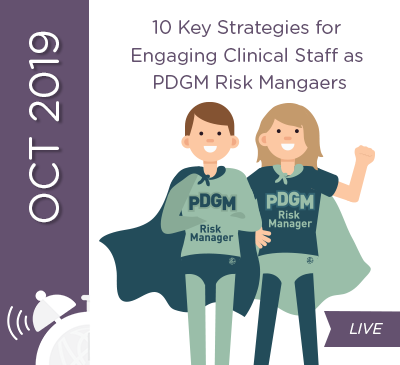 10 Key Strategies for Engaging Clinical Staff as PDGM Risk Managers